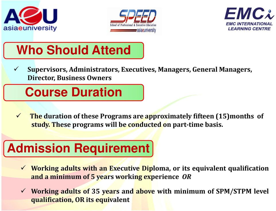 These programs will be conducted on part time basis.