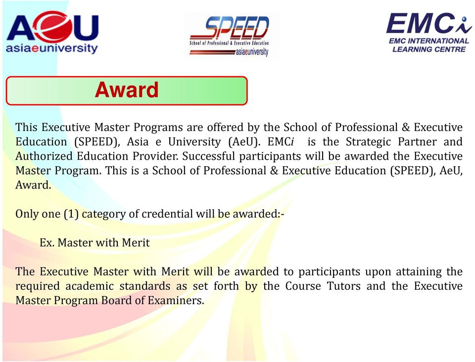 This is a School of Professional & Executive Education (SPEED), AeU, Award. Only one (1) category of credential will be awarded: Ex.