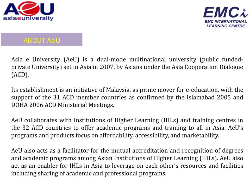 Meetings. AeU collaborates with Institutions of Higher Learning (IHLs) and training centres in the 32 ACD countries to offer academic programs and training to all in Asia.