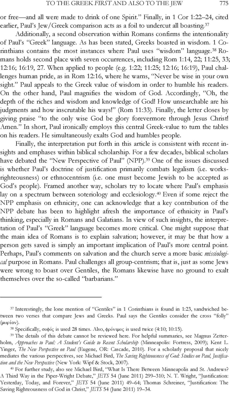 37 Additionally, a second observation within Romans confirms the intentionality of Paul s Greek language. As has been stated, Greeks boasted in wisdom.