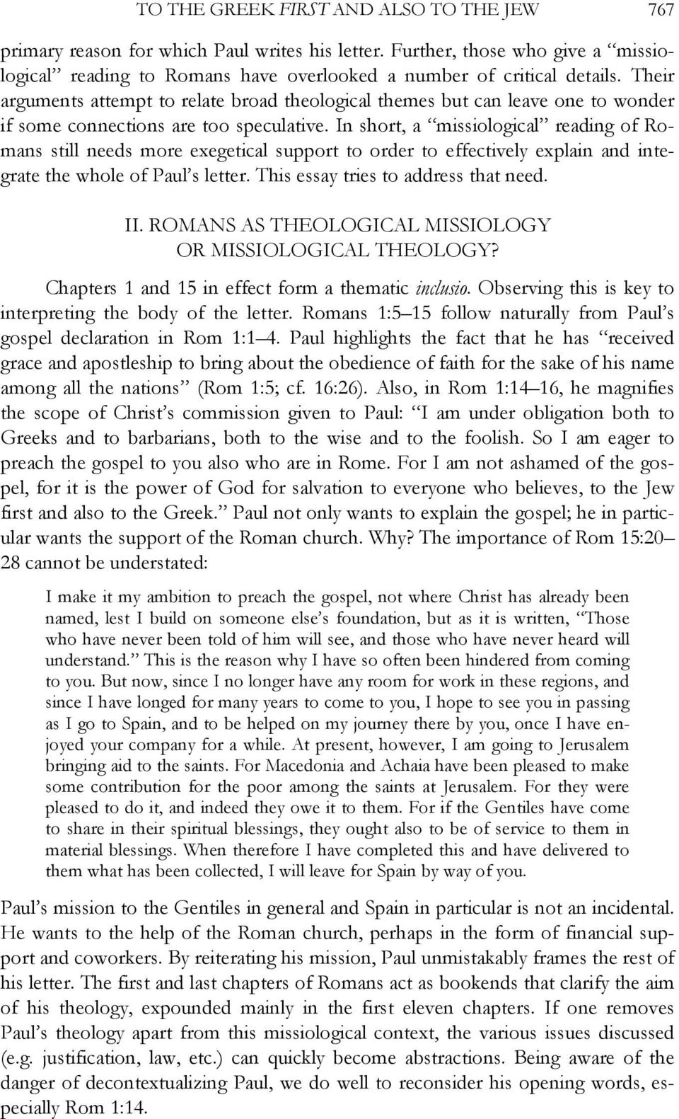 In short, a missiological reading of Romans still needs more exegetical support to order to effectively explain and integrate the whole of Paul s letter. This essay tries to address that need. II.