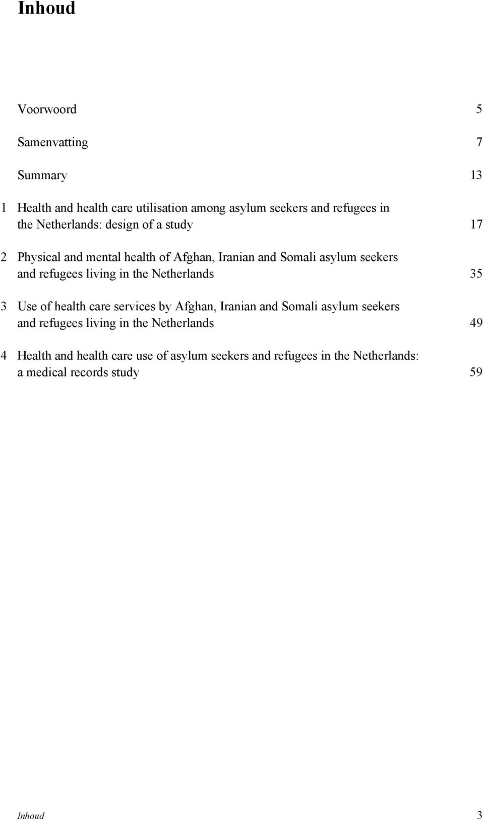 living in the Netherlands 35 3 Use of health care services by Afghan, Iranian and Somali asylum seekers and refugees living in
