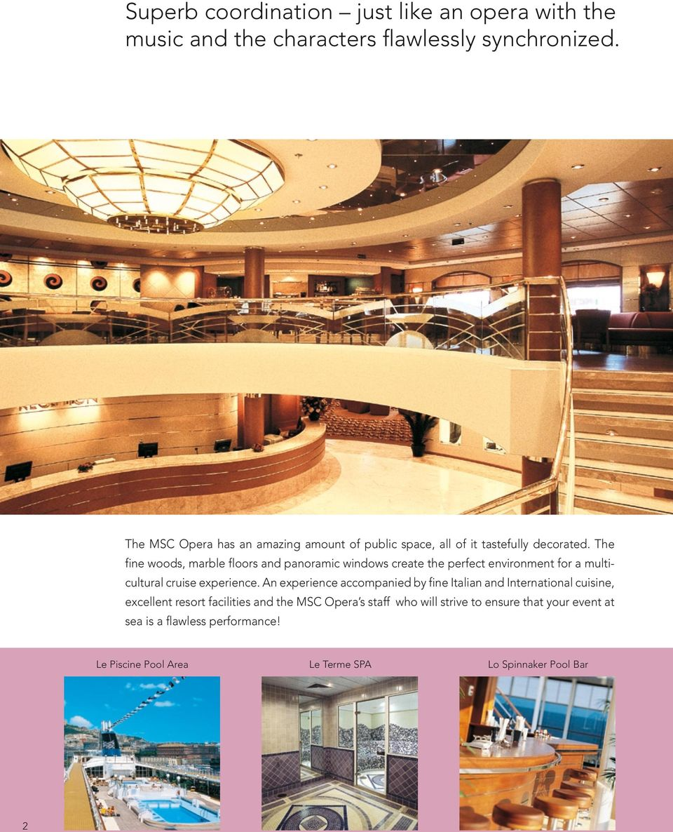 The fine woods, marble floors and panoramic windows create the perfect environment for a multicultural cruise experience.