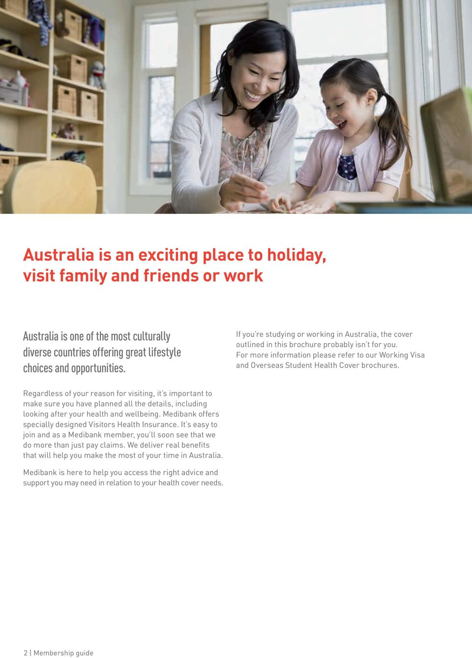 For more information please refer to our Working Visa and Overseas Student Health Cover brochures.