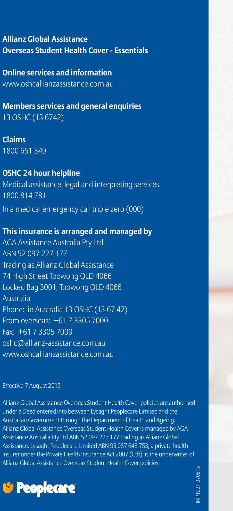 triple zero (000) This insurance is arranged and managed by AGA Assistance Australia Pty Ltd ABN 52 097 227 177 Trading as Allianz Global Assistance 74 High Street Toowong QLD 4066 Locked Bag 3001,