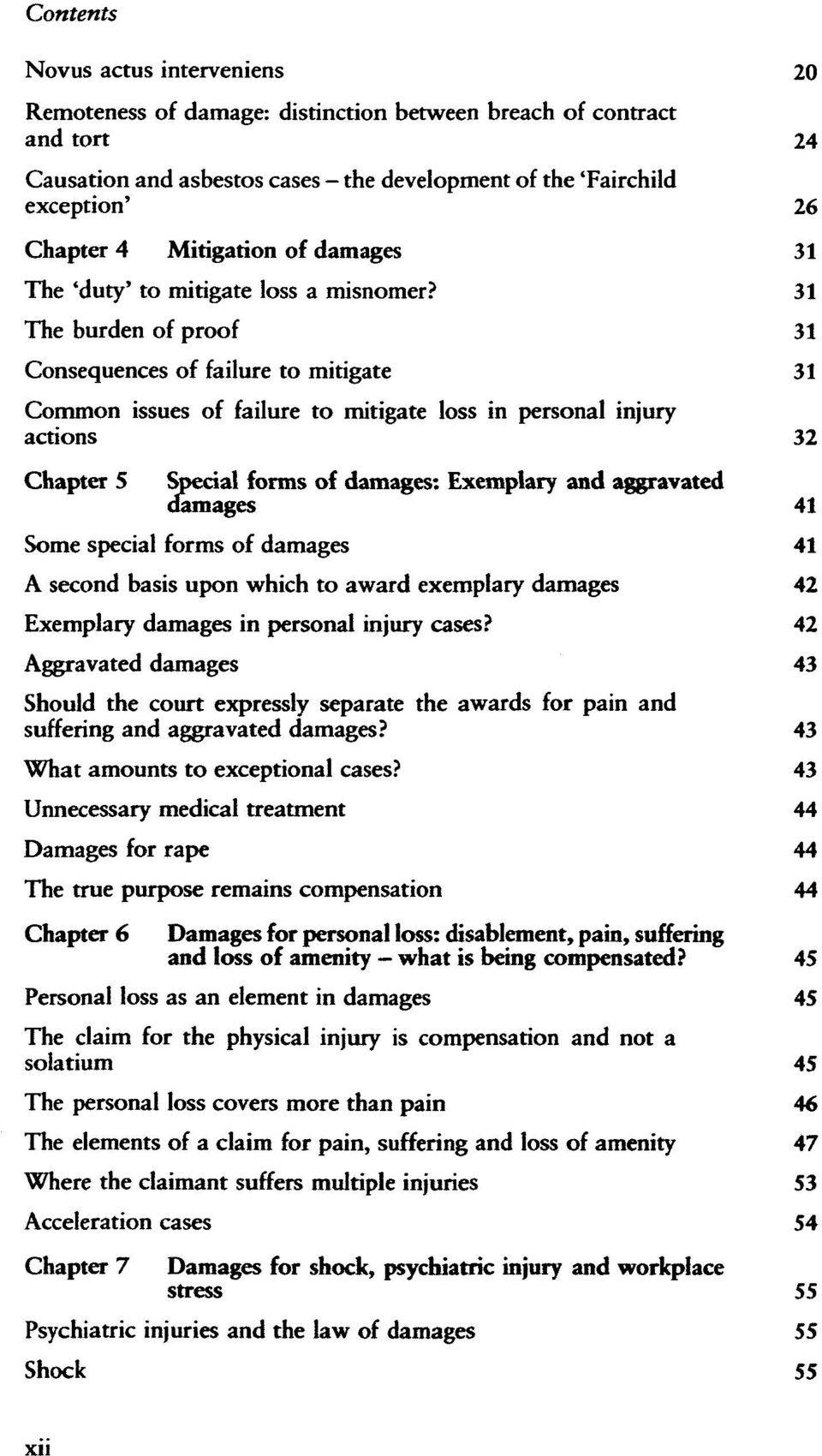 31 The burden of proof 31 Consequences of failure to mitigate Common issues of failure to mitigate loss in personal injury actions 32 Chapter 5 Special forms of damages: Exemplary and aggravated Some