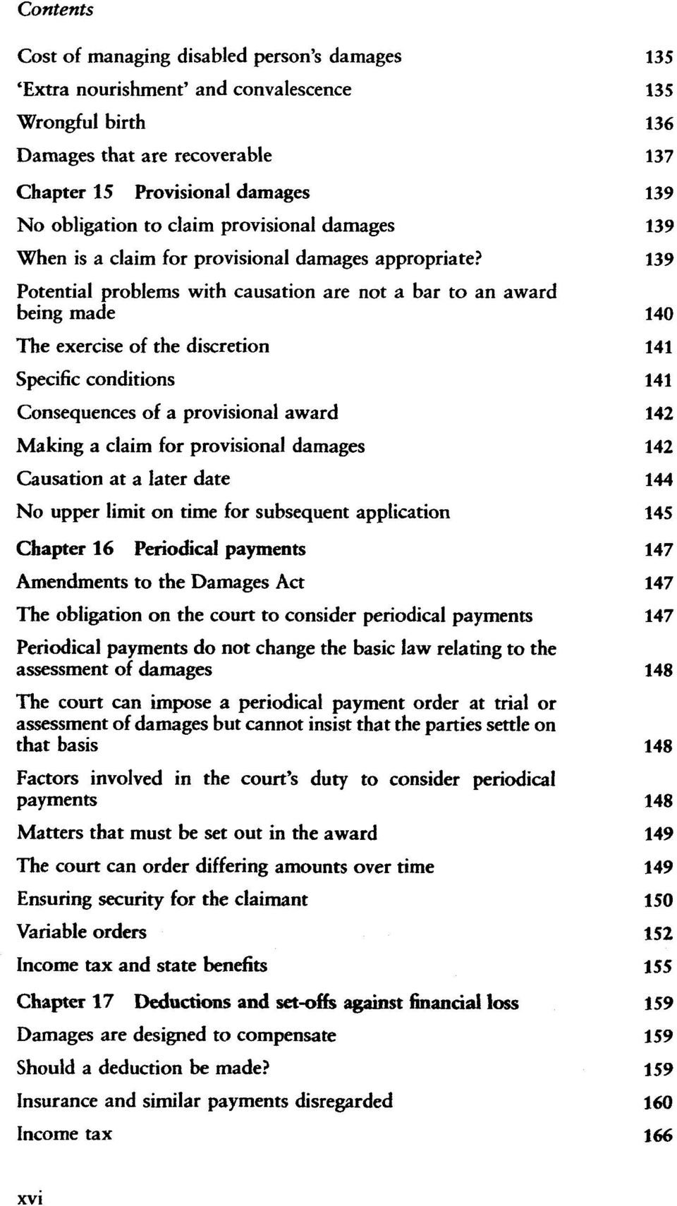 139 Potential problems with causation are not a bar to an award being made 140 The exercise of the discretion 141 Specific conditions 141 Consequences of a provisional award 142 Making a claim for
