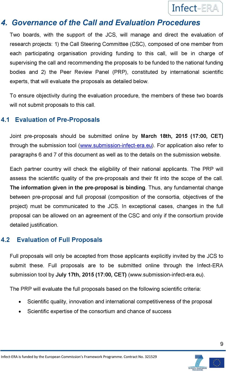 and 2) the Peer Review Panel (PRP), constituted by international scientific experts, that will evaluate the proposals as detailed below.