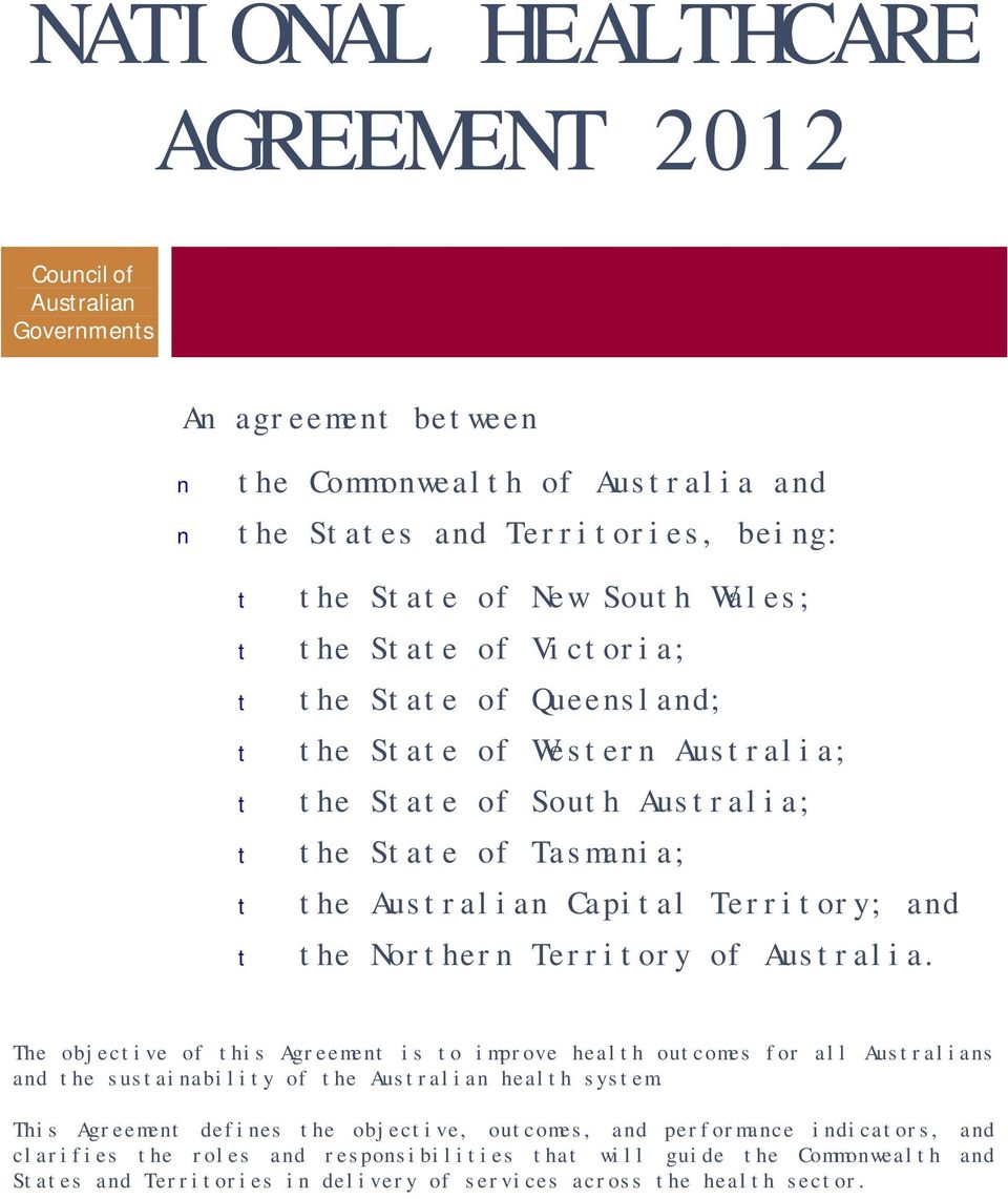Northern Territory of Australia. The objective of this Agreement is to improve health outcomes for all Australians and the sustainability of the Australian health system.