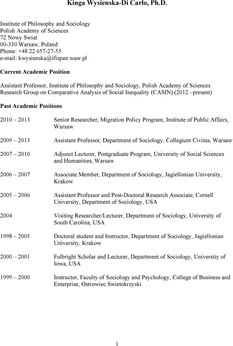 Past Academic Positions 2010 2013 Senior Researcher, Migration Policy Program, Institute of Public Affairs, Warsaw 2009 2013 Assistant Professor, Department of Sociology, Collegium Civitas, Warsaw
