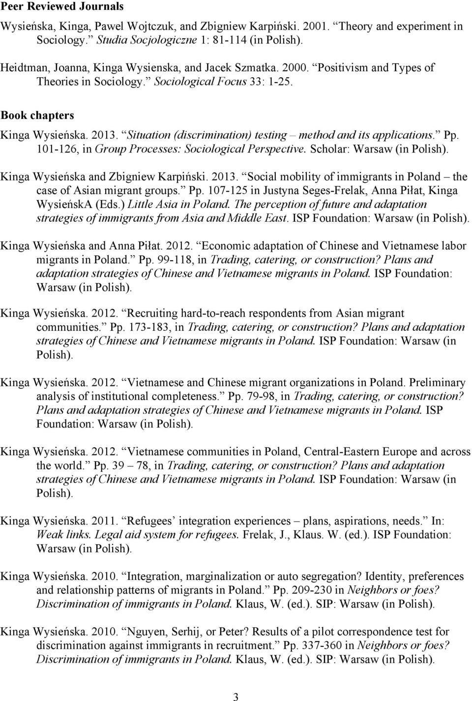 Situation (discrimination) testing method and its applications. Pp. 101-126, in Group Processes: Sociological Perspective. Scholar: Warsaw (in Polish). Kinga Wysieńska and Zbigniew Karpiński. 2013.