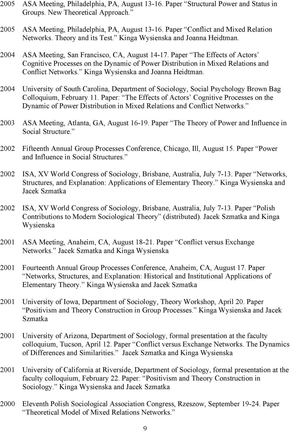 Paper The Effects of Actors Cognitive Processes on the Dynamic of Power Distribution in Mixed Relations and Conflict Networks. Kinga Wysienska and Joanna Heidtman.