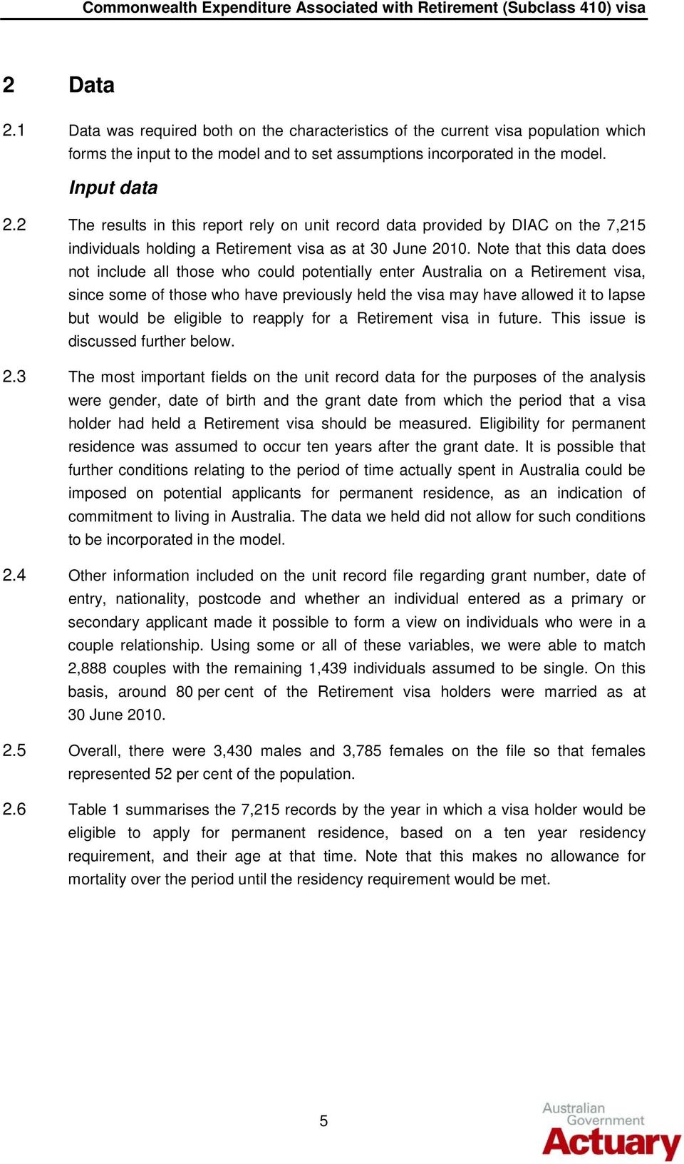 Note that this data does not include all those who could potentially enter Australia on a Retirement visa, since some of those who have previously held the visa may have allowed it to lapse but would
