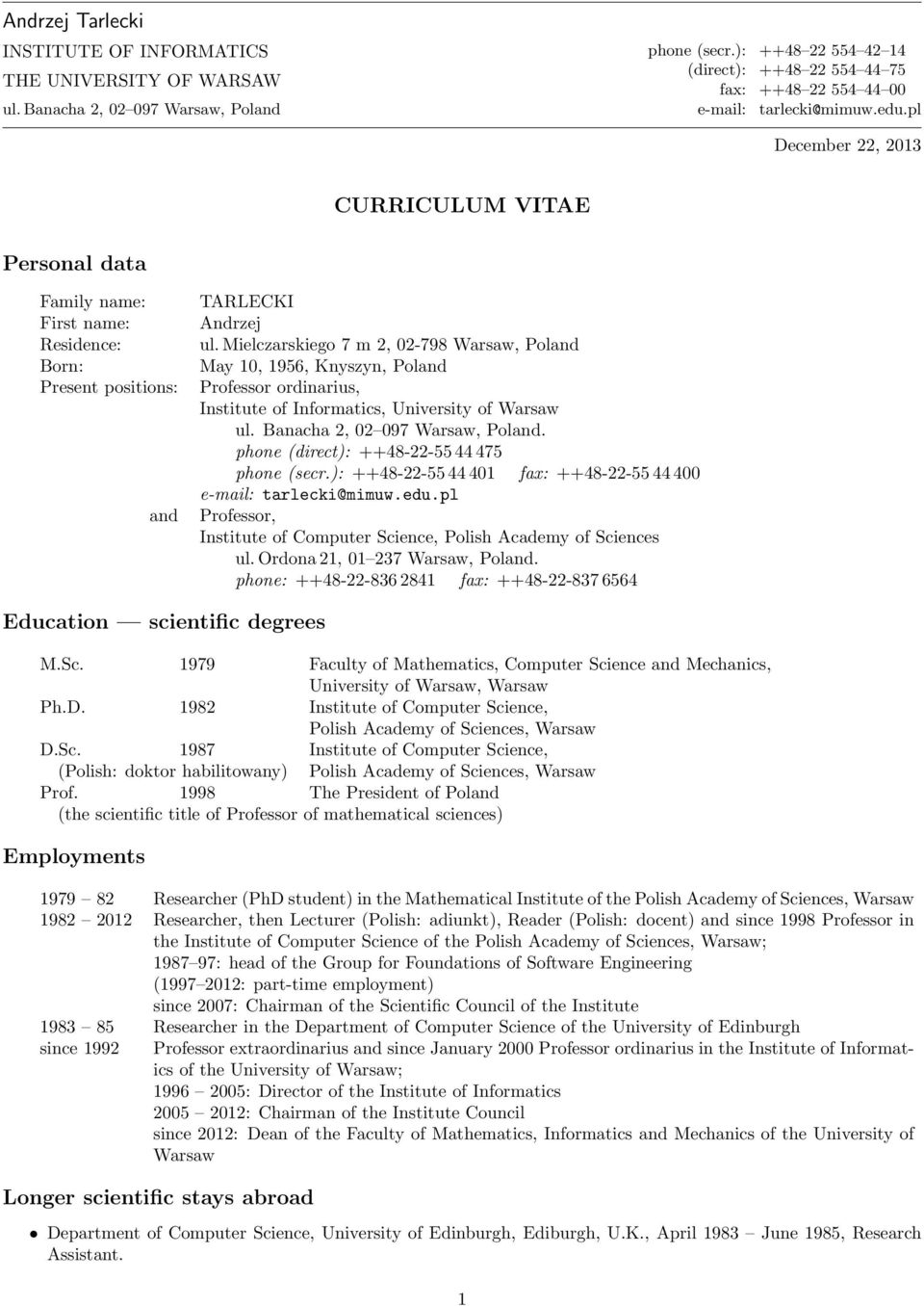 pl December 22, 2013 CURRICULUM VITAE Personal data Family name: First name: Residence: Born: Present positions: and TARLECKI Andrzej ul.