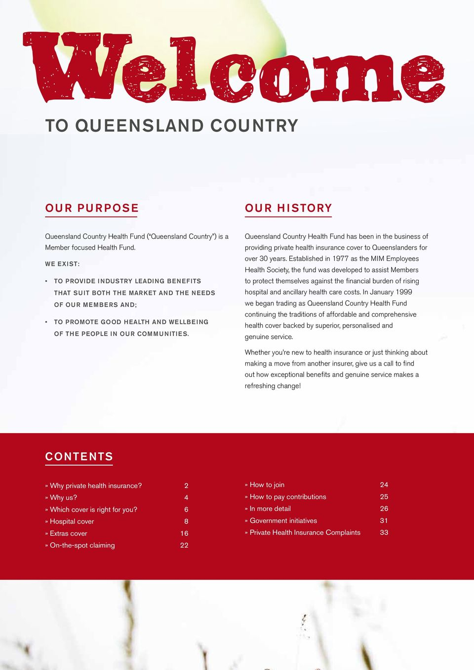 Queensland Country Health Fund has been in the business of providing private health insurance cover to Queenslanders for over 30 years.