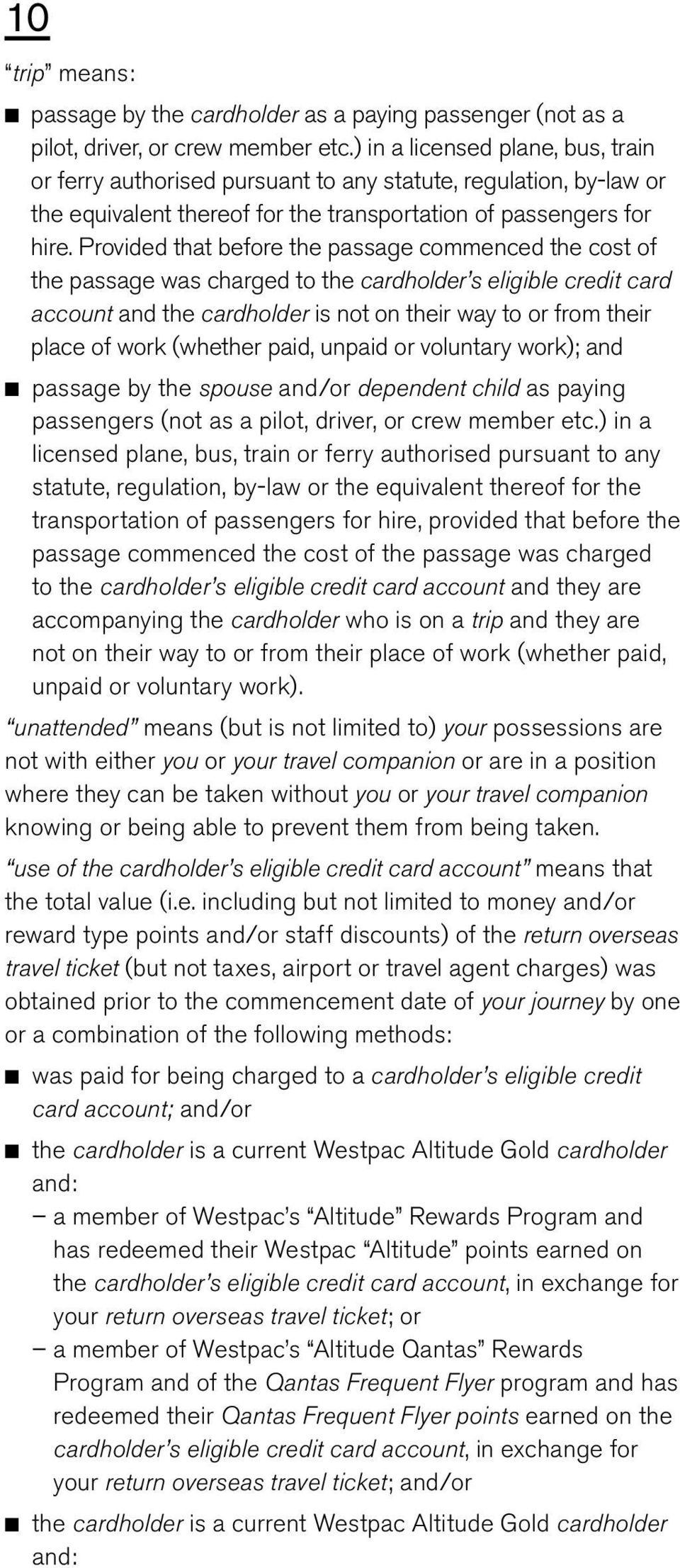 Provided that before the passage commenced the cost of the passage was charged to the cardholder s eligible credit card account and the cardholder is not on their way to or from their place of work