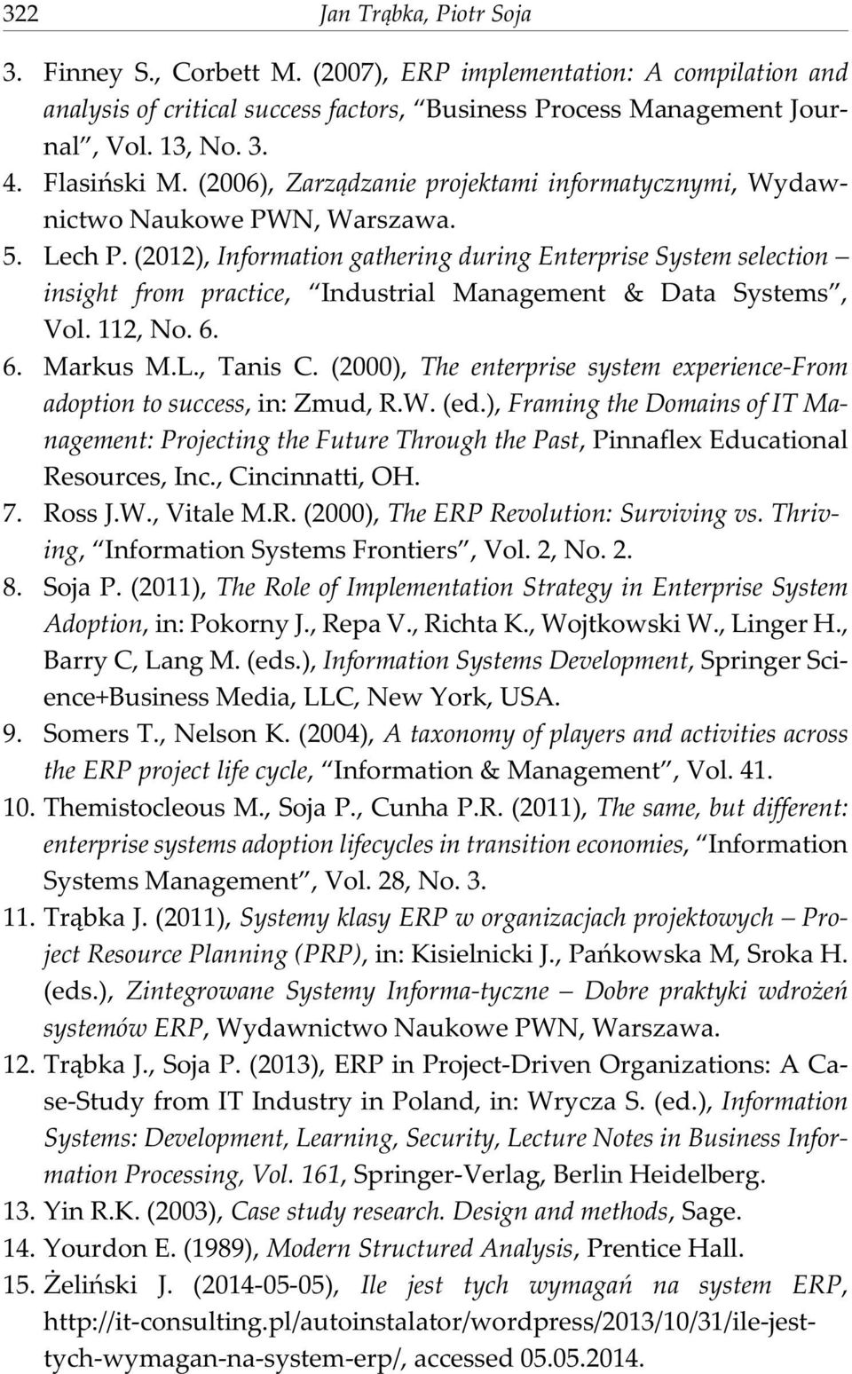(2012), Information gathering during Enterprise System selection insight from practice, Industrial Management & Data Systems, Vol. 112, No. 6. 6. Markus M.L., Tanis C.