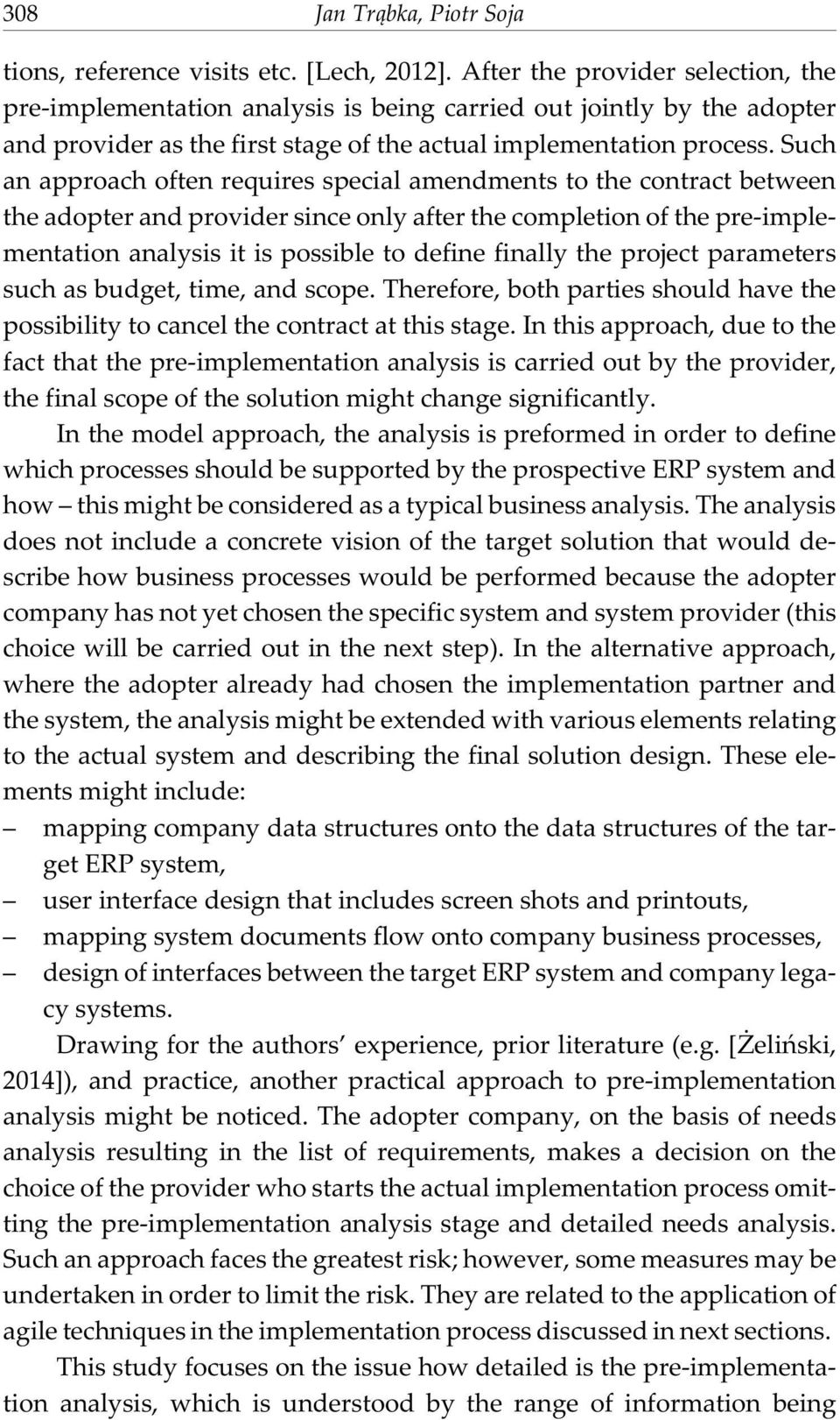 Such an approach often requires special amendments to the contract between the adopter and provider since only after the completion of the pre-implementation analysis it is possible to define finally