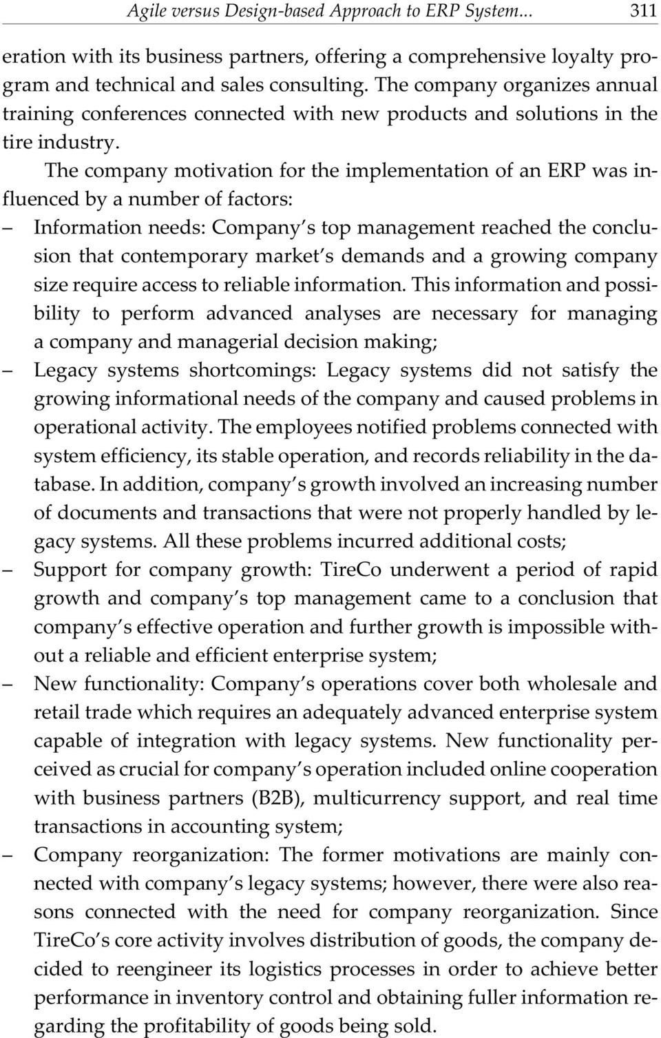 The company motivation for the implementation of an ERP was influenced by a number of factors: Information needs: Company s top management reached the conclusion that contemporary market s demands