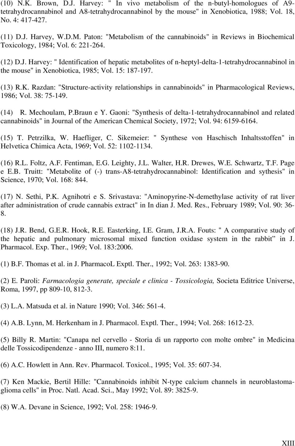"15: 187-197. (13) R.K. Razdan: ""Structure-activity relationships in cannabinoids"" in Pharmacological Reviews, 1986; Vol. 38: 75-149. (14) R. Mechoulam, P.Braun e Y."