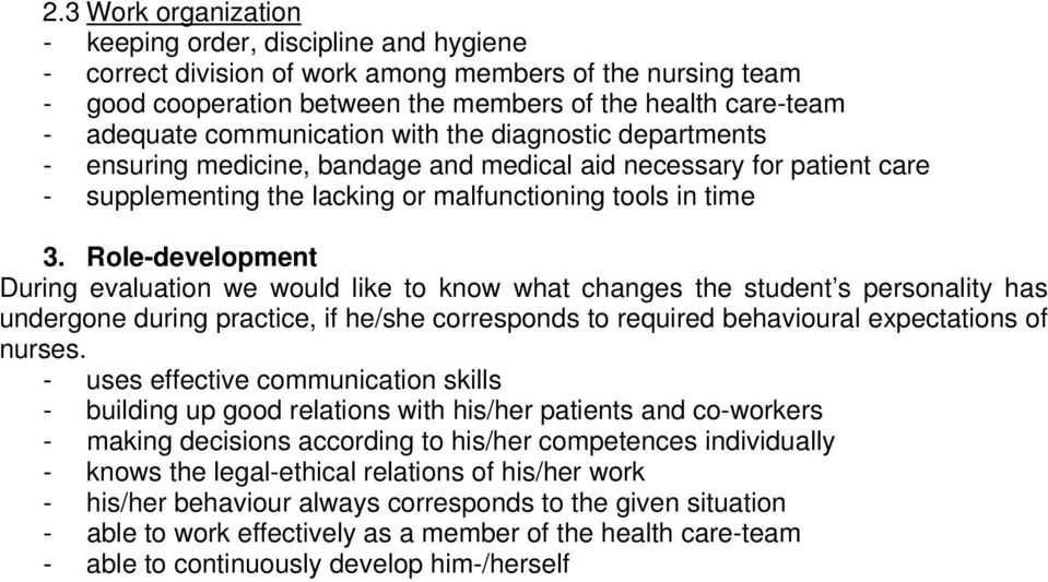 Role-development During evaluation we would like to know what changes the student s personality has undergone during practice, if he/she corresponds to required behavioural expectations of nurses.