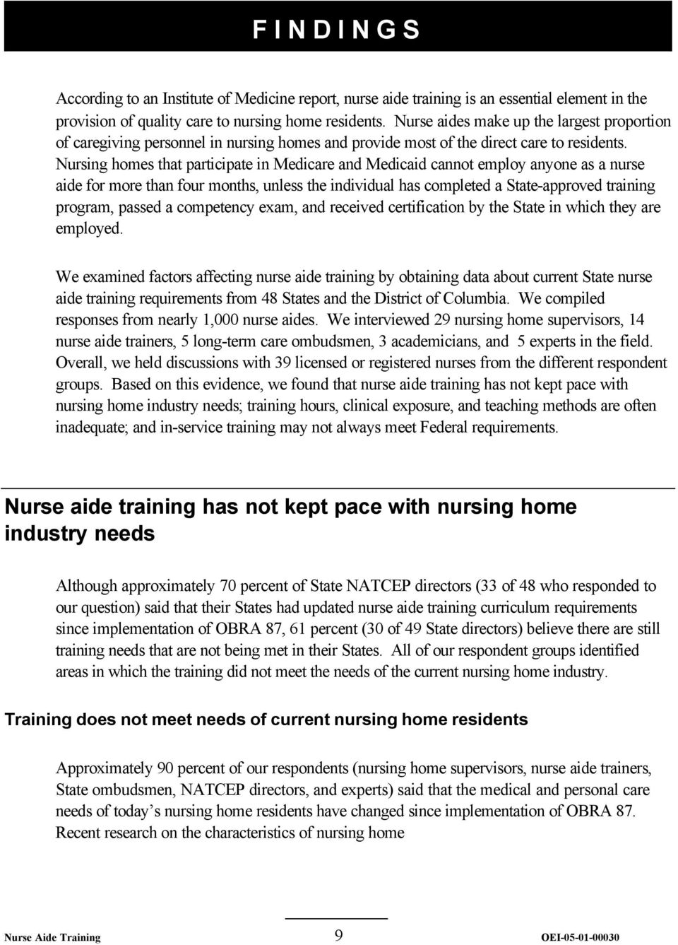 Nursing homes that participate in Medicare and Medicaid cannot employ anyone as a nurse aide for more than four months, unless the individual has completed a State-approved training program, passed a