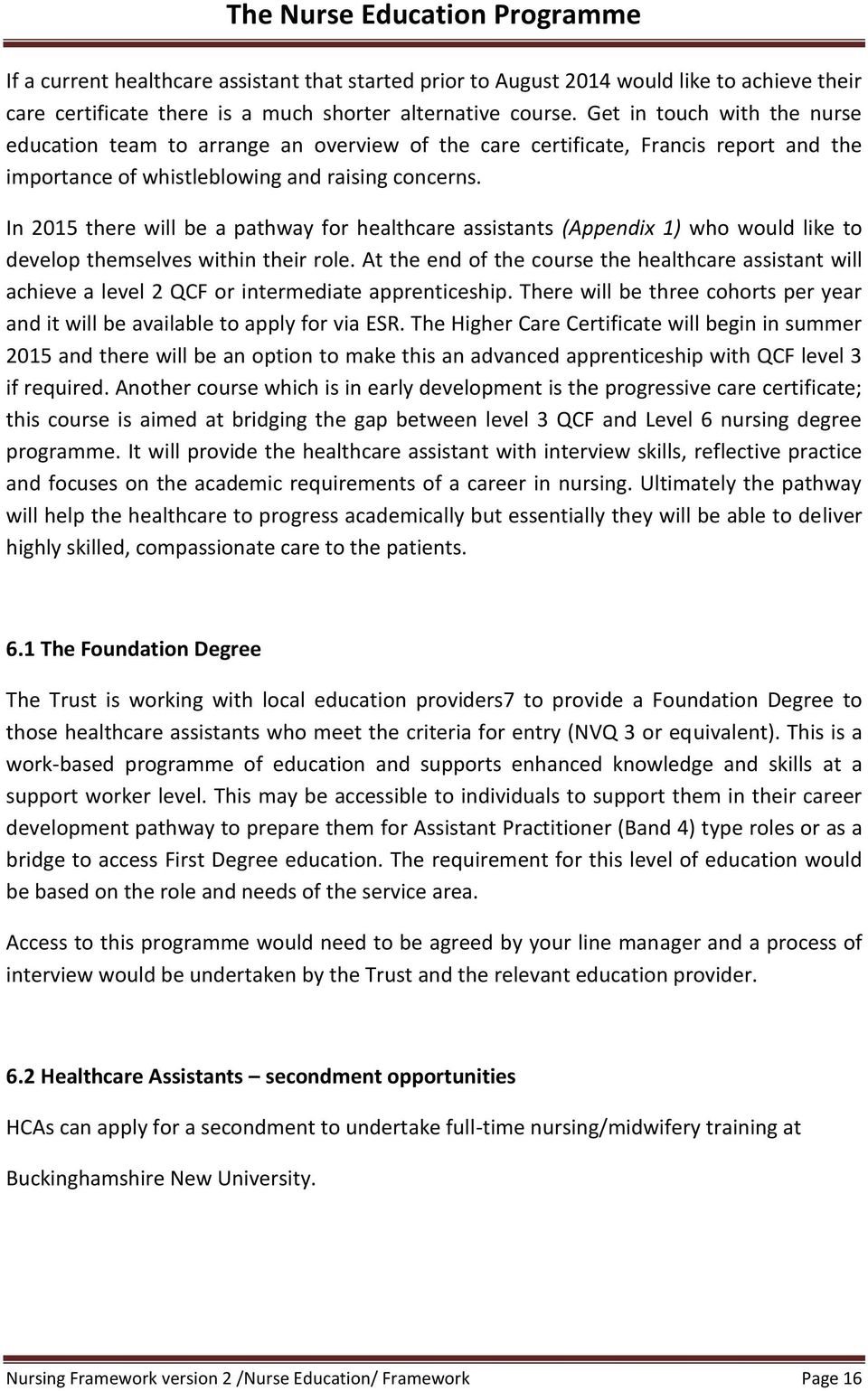 In 2015 there will be a pathway for healthcare assistants (Appendix 1) who would like to develop themselves within their role.
