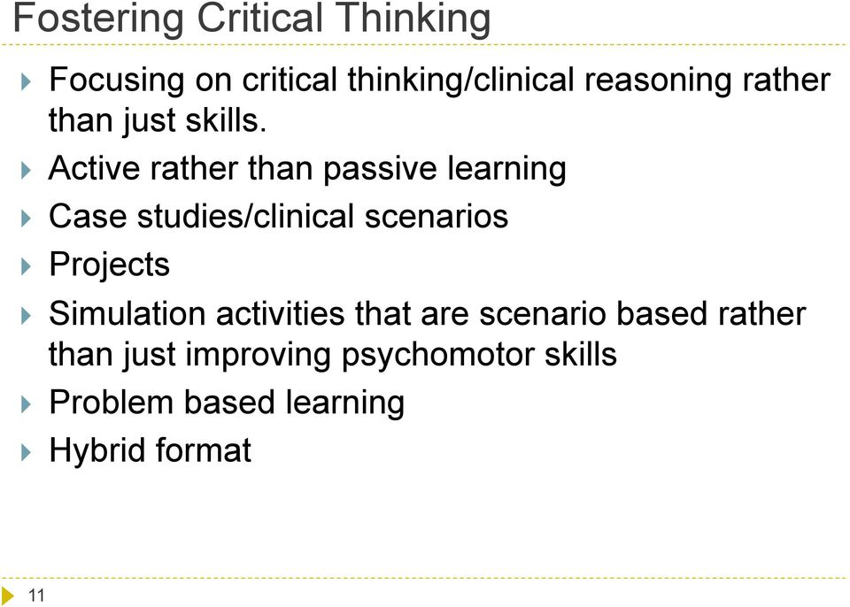 Active rather than passive learning Case studies/clinical scenarios Projects