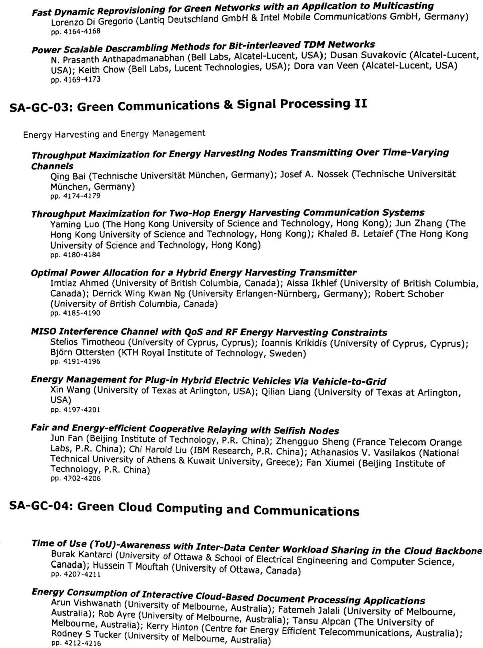 4169-4173 (Bell Labs, Alcatel-Lucent, USA); Dusan Suvakovic (Alcatel-Lucent, Labs, Lucent Technologies, USA); Dora van Veen (Alcatel-Lucent, USA) SA-GC-03: Green Communications & Signal Processing II