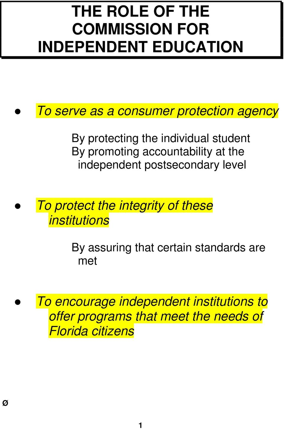 level To protect the integrity of these institutions By assuring that certain standards are met