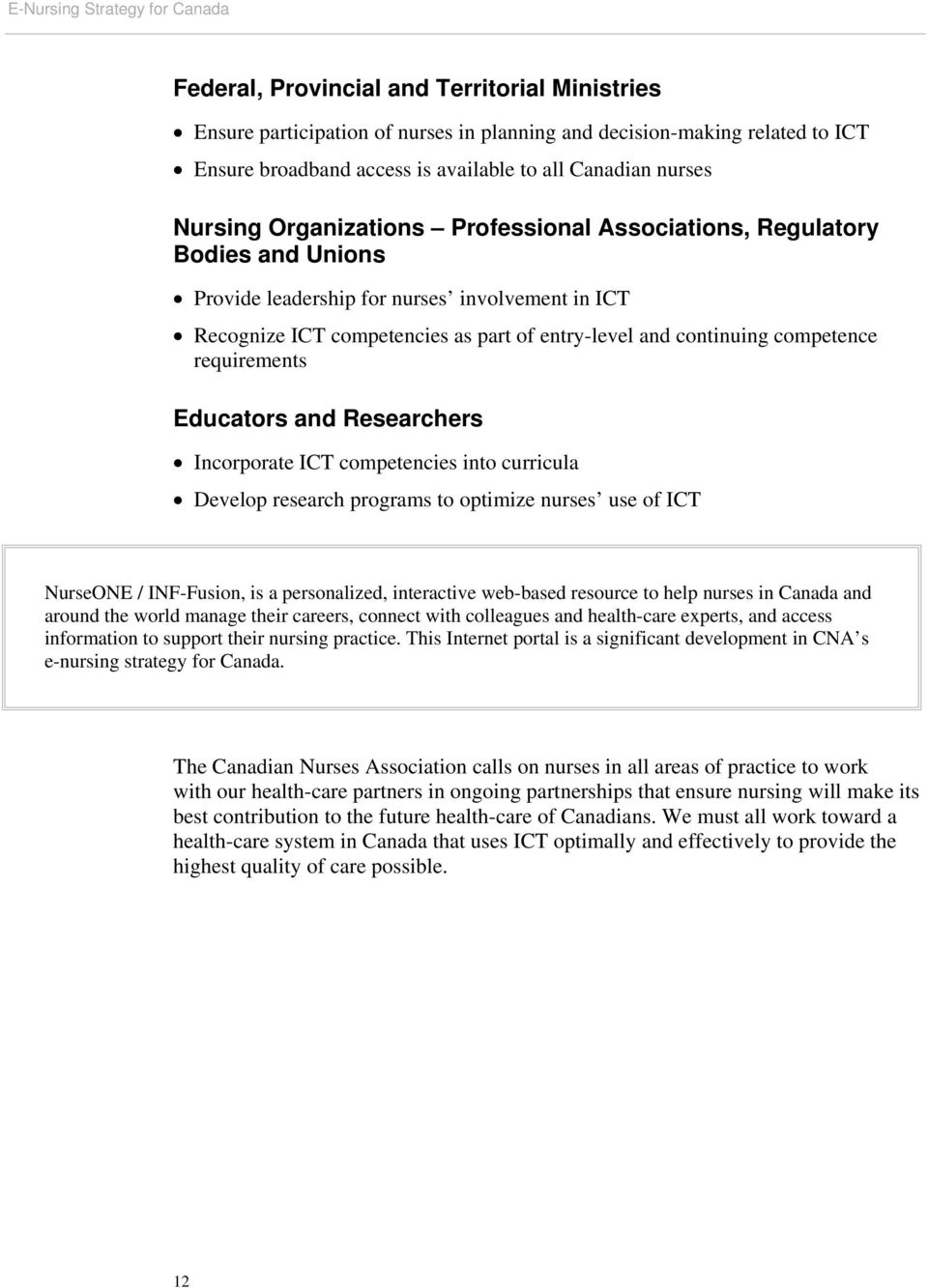 continuing competence requirements Educators and Researchers Incorporate ICT competencies into curricula Develop research programs to optimize nurses use of ICT NurseONE / INF-Fusion, is a