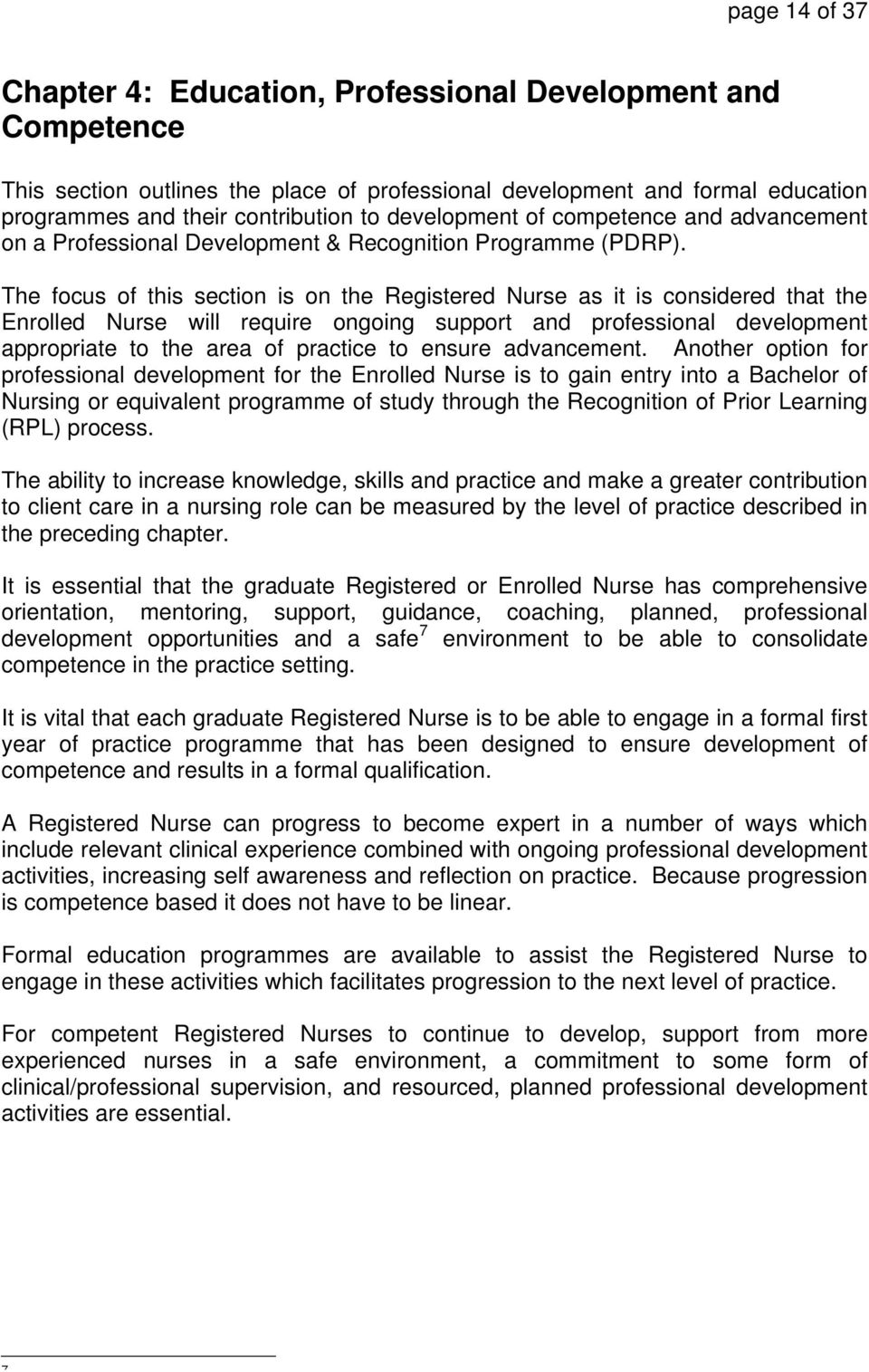 The focus of this section is on the Registered Nurse as it is considered that the Enrolled Nurse will require ongoing support and professional development appropriate to the area of practice to
