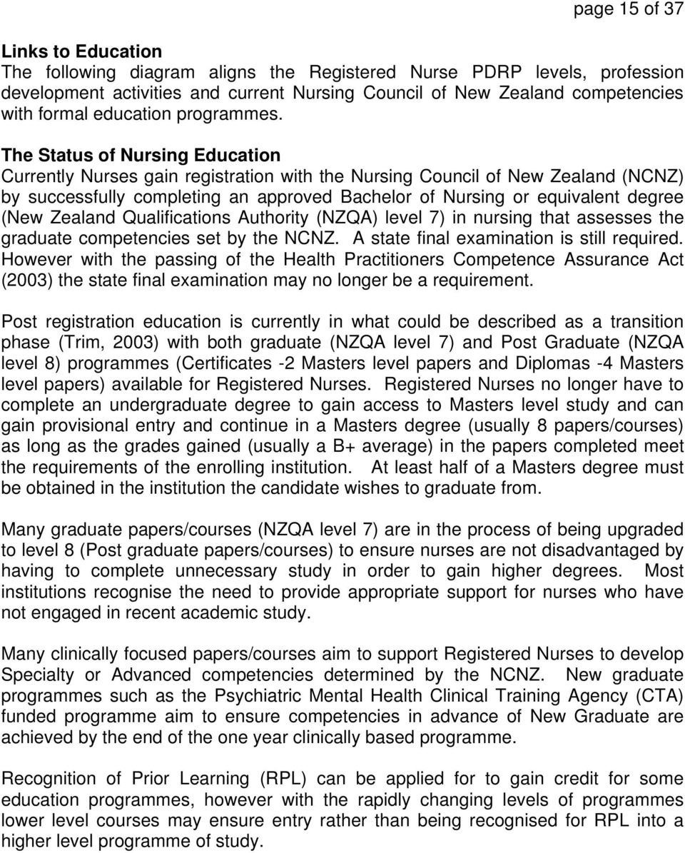 The Status of Nursing Education Currently Nurses gain registration with the Nursing Council of New Zealand (NCNZ) by successfully completing an approved Bachelor of Nursing or equivalent degree (New