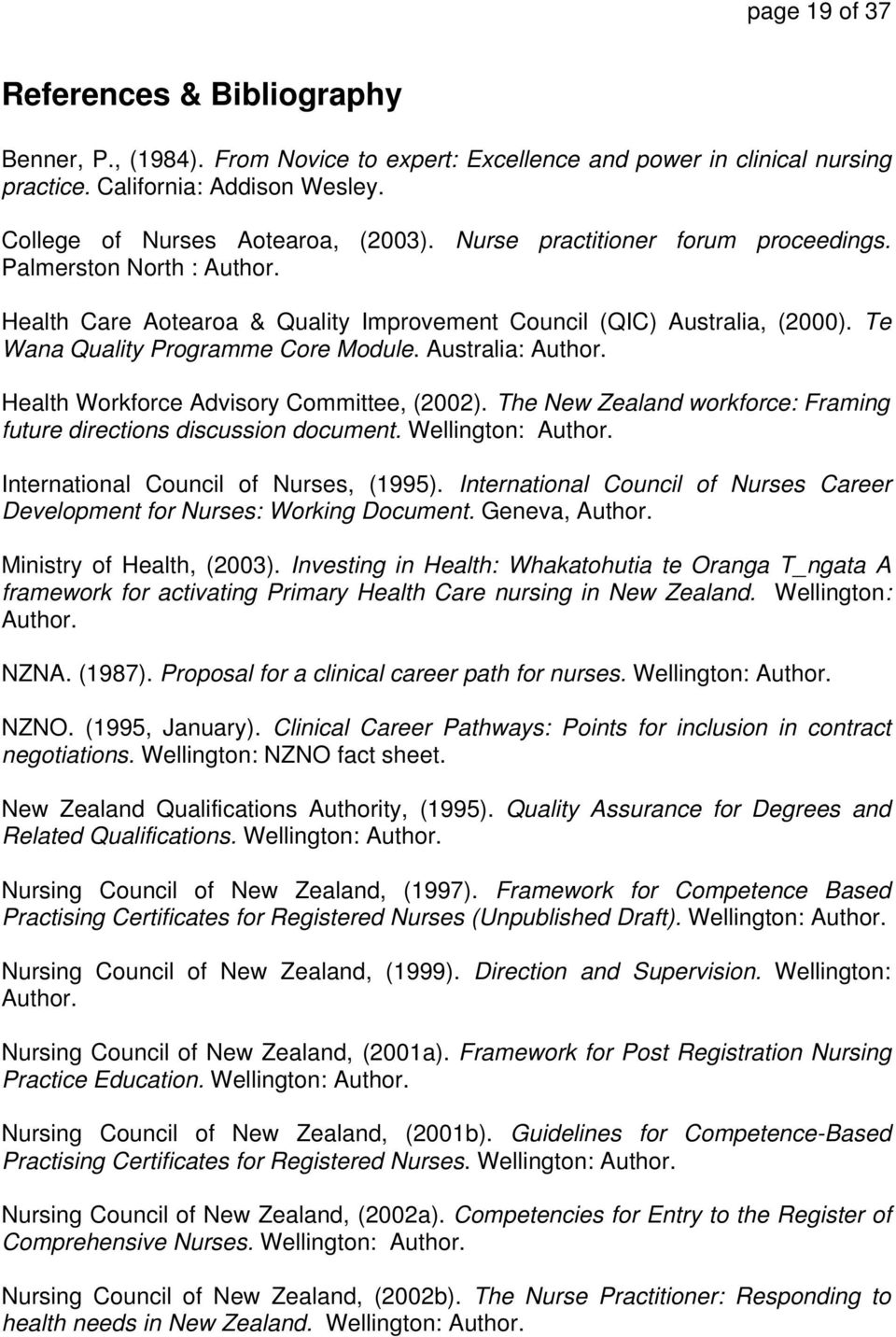 Health Workforce Advisory Committee, (2002). The New Zealand workforce: Framing future directions discussion document. Wellington: Author. International Council of Nurses, (1995).