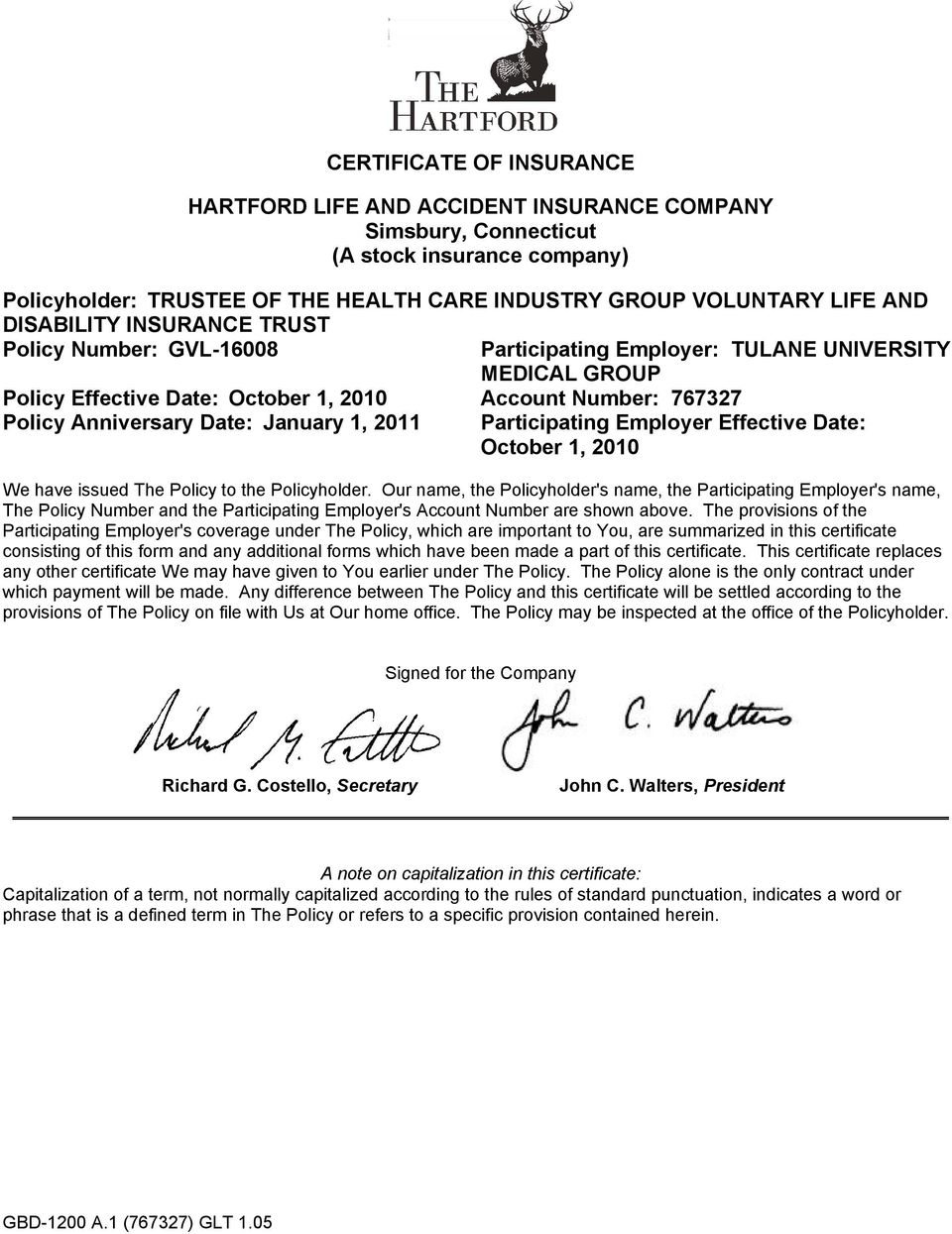 January 1, 2011 Participating Employer Effective Date: October 1, 2010 We have issued The Policy to the Policyholder.