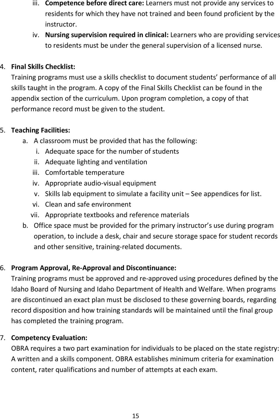 Final Skills Checklist: Training programs must use a skills checklist to document students performance of all skills taught in the program.