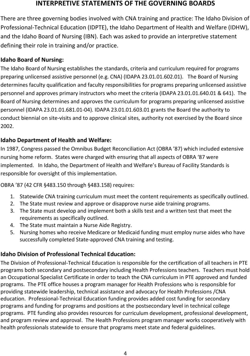 Idaho Board of Nursing: The Idaho Board of Nursing establishes the standards, criteria and curriculum required for programs preparing unlicensed assistive personnel (e.g. CNA) (IDAPA 23.01.01.602.01).
