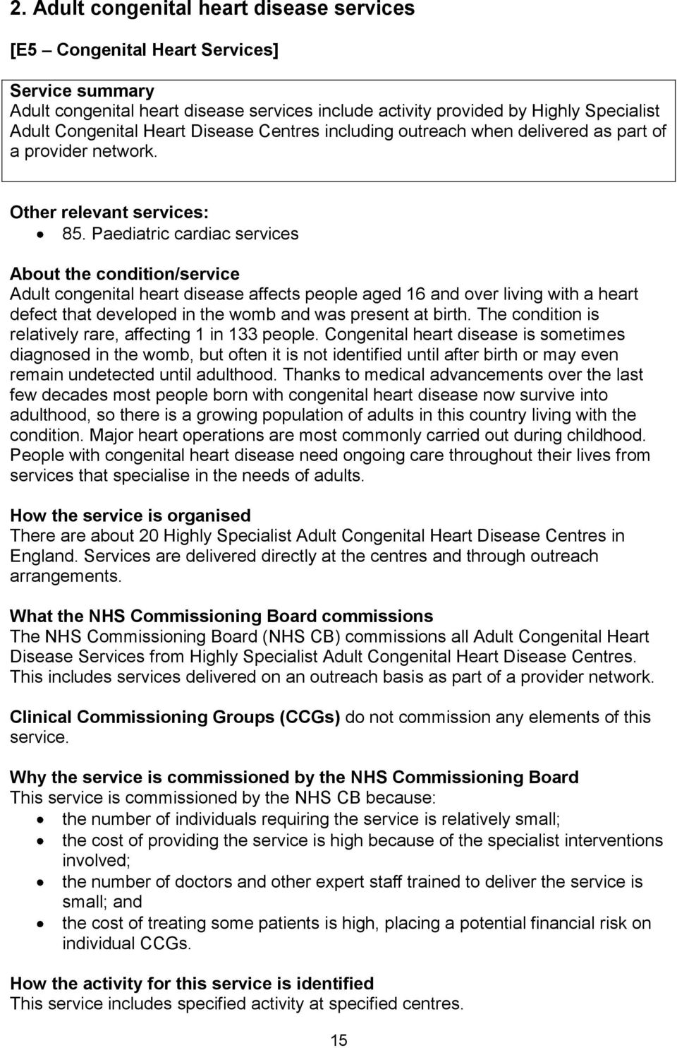 Paediatric cardiac services About the condition/service Adult congenital heart disease affects people aged 16 and over living with a heart defect that developed in the womb and was present at birth.