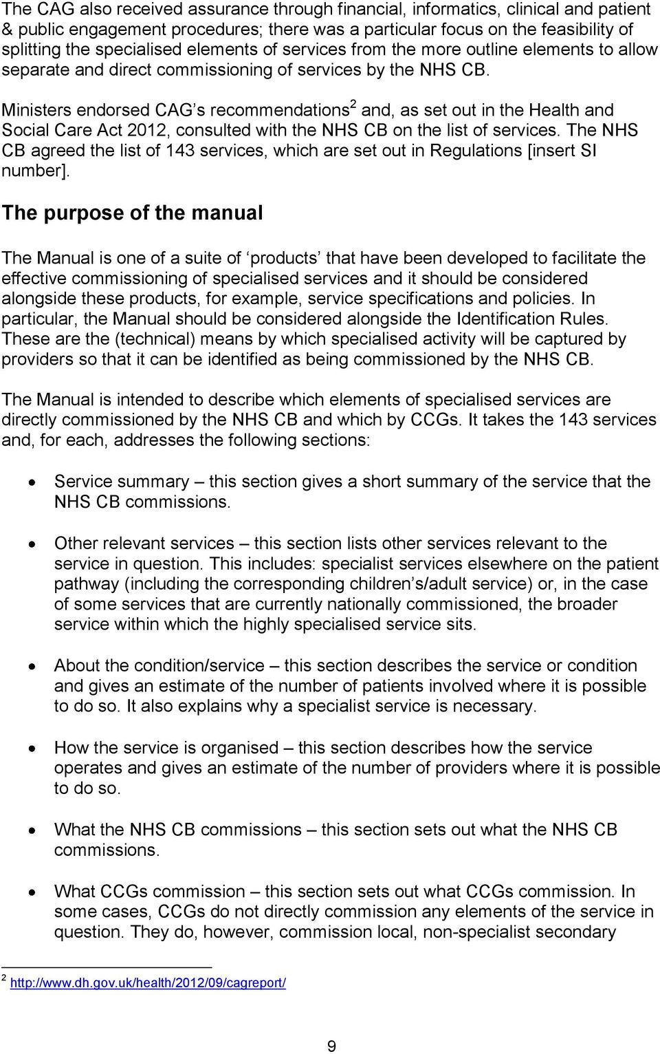 Ministers endorsed CAG s recommendations 2 and, as set out in the Health and Social Care Act 2012, consulted with the NHS CB on the list of services.