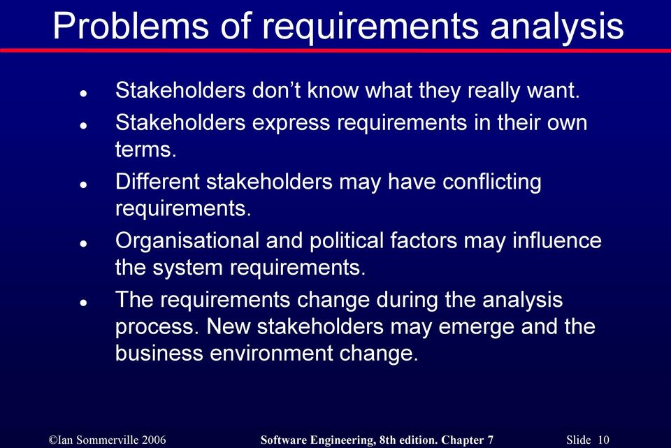 Organisational and political factors may influence the system requirements.