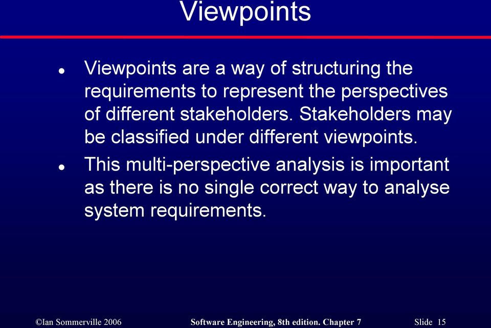 Stakeholders may be classified under different viewpoints.