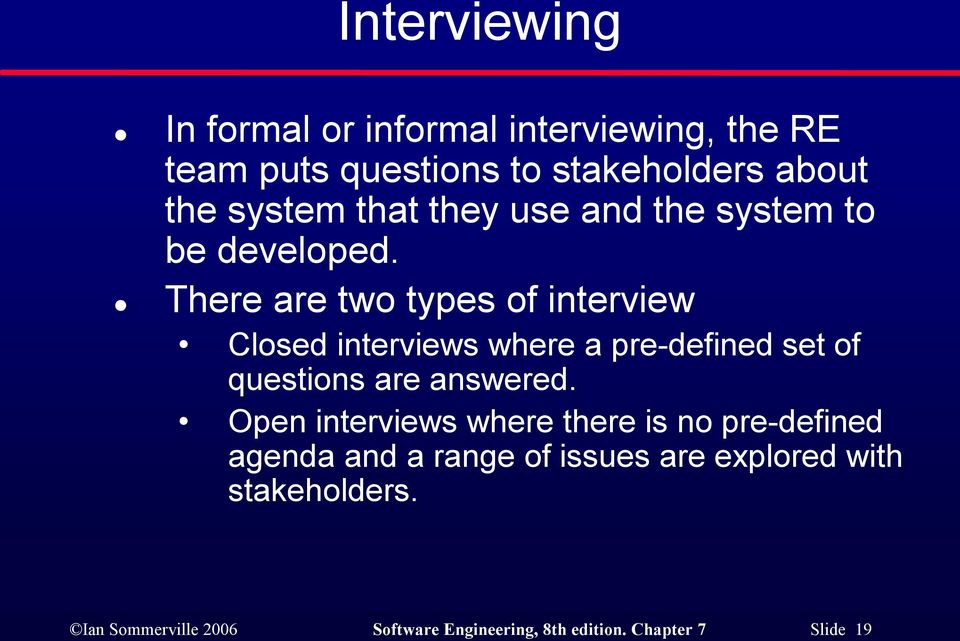 There are two types of interview Closed interviews where a pre defined set of questions are answered.