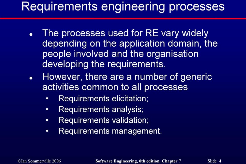 However, there are a number of generic activities common to all processes Requirements elicitation;