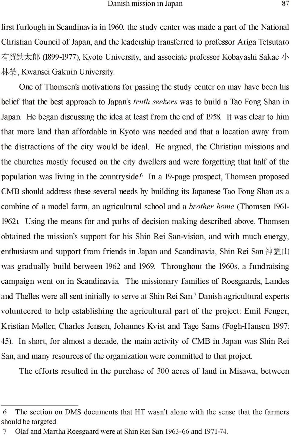 One of Thomsen s motivations for passing the study center on may have been his belief that the best approach to Japan s truth seekers was to build a Tao Fong Shan in Japan.