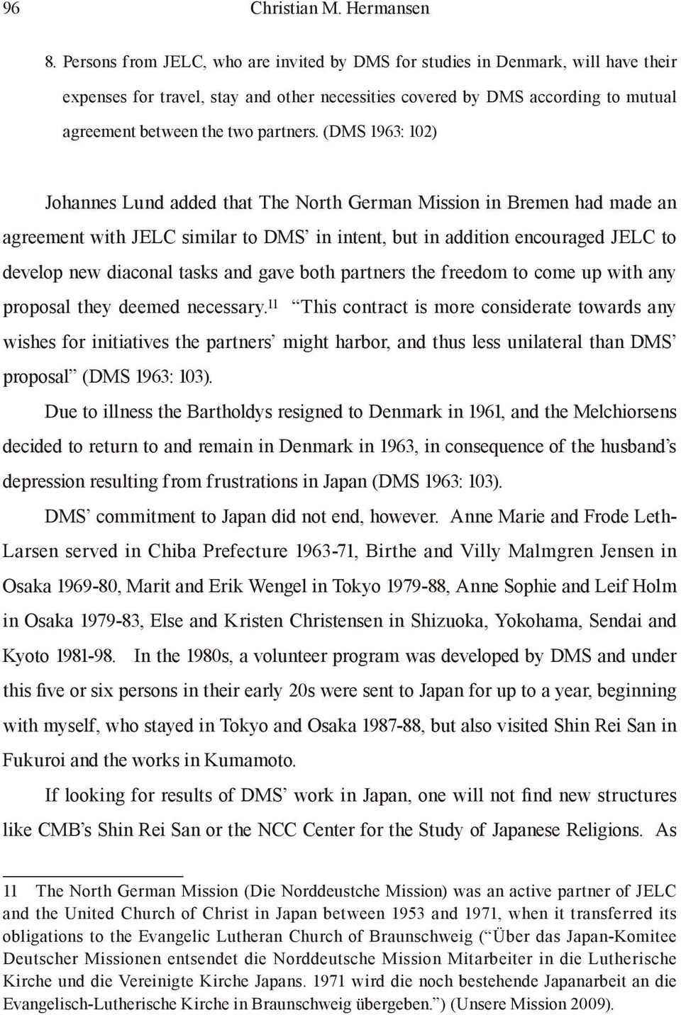(DMS 1963: 102) Johannes Lund added that The North German Mission in Bremen had made an agreement with JELC similar to DMS in intent, but in addition encouraged JELC to develop new diaconal tasks and