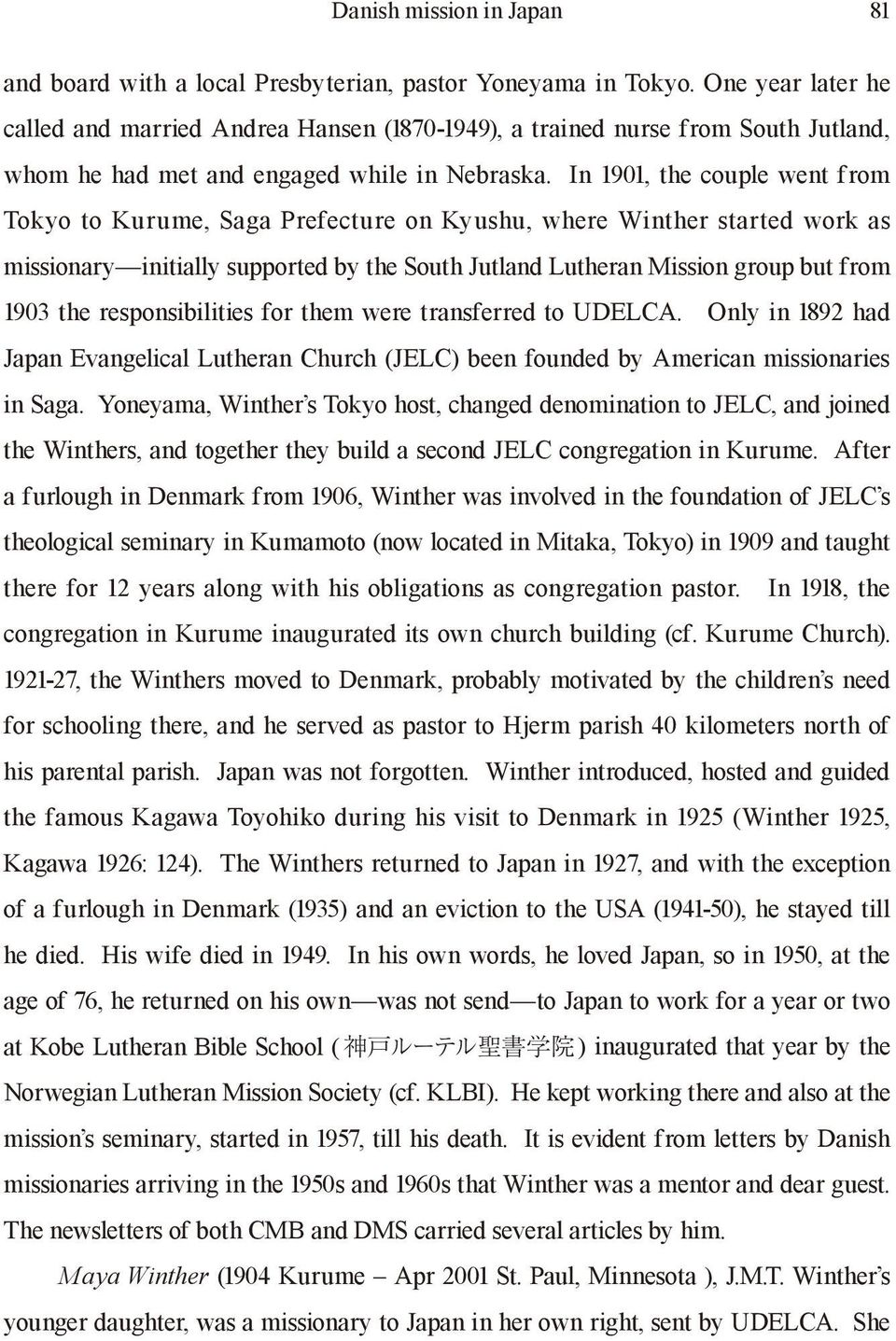 In 1901, the couple went from Tokyo to Kurume, Saga Prefecture on Kyushu, where Winther started work as missionary initially supported by the South Jutland Lutheran Mission group but from 1903 the