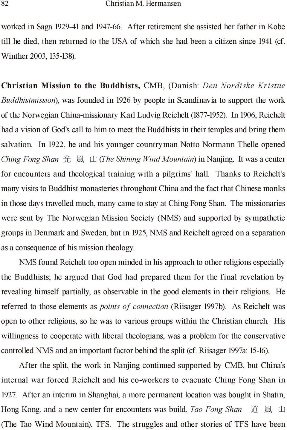Christian Mission to the Buddhists, CMB, (Danish: Den Nordiske Kristne Buddhistmission), was founded in 1926 by people in Scandinavia to support the work of the Norwegian China-missionary Karl Ludvig