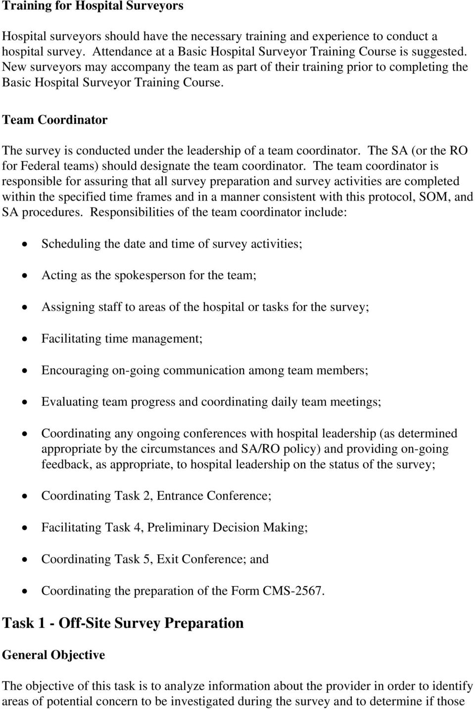 Team Coordinator The survey is conducted under the leadership of a team coordinator. The SA (or the RO for Federal teams) should designate the team coordinator.