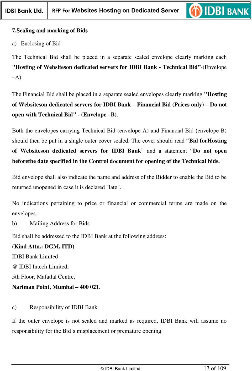 "The Financial Bid shall be placed in a separate sealed envelopes clearly marking ""Hosting of Websiteson dedicated servers for IDBI Bank Financial Bid (Prices only) Do not open with Technical Bid"" -"