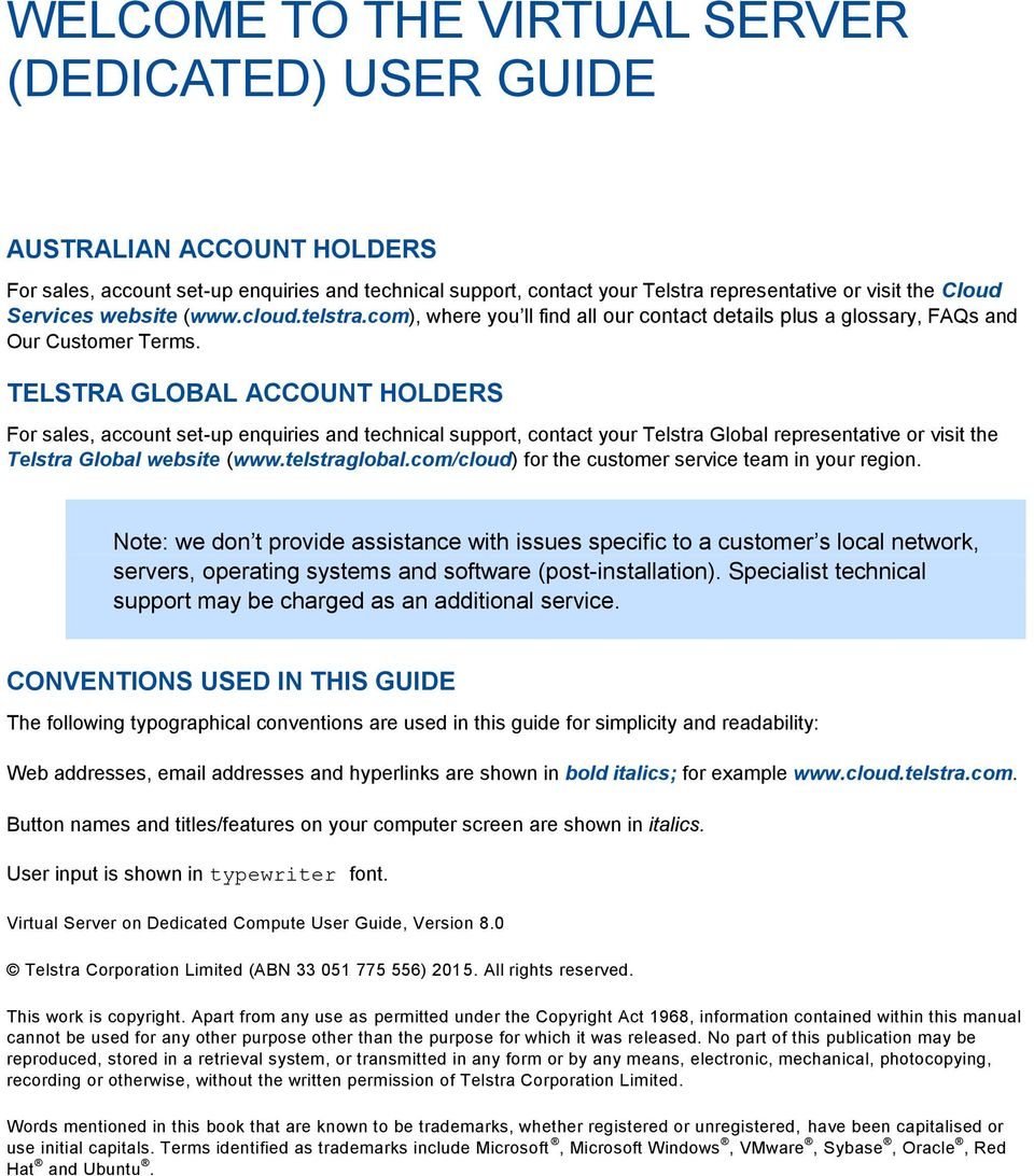TELSTRA GLOBAL ACCOUNT HOLDERS For sales, account set-up enquiries and technical support, contact your Telstra Global representative or visit the Telstra Global website (www.telstraglobal.